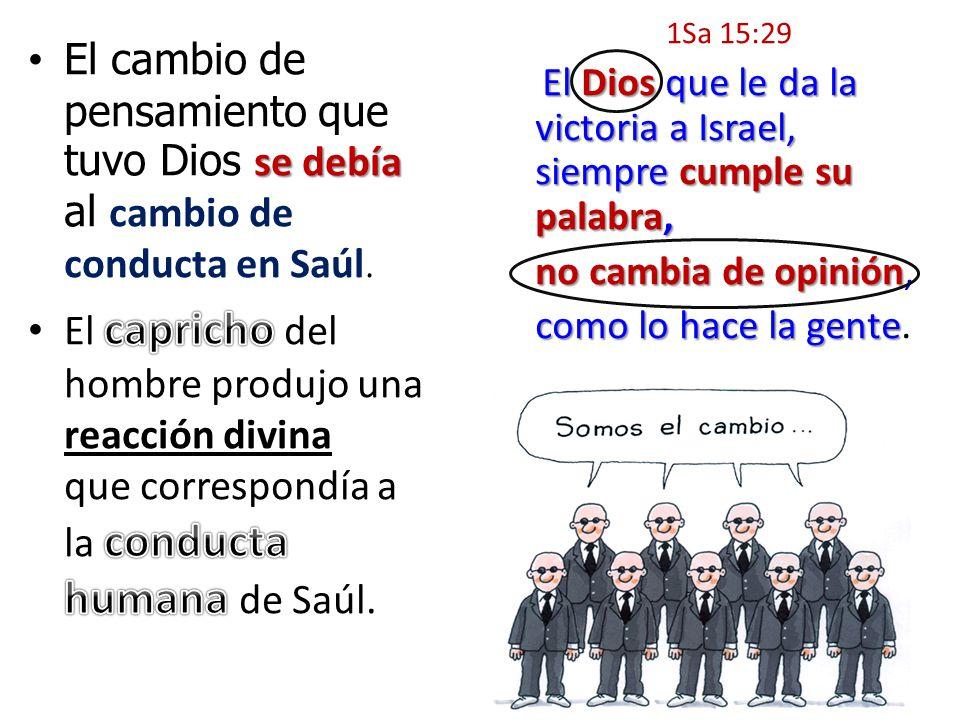 1Sa 15:29 El Dios que le da la victoria a Israel, siempre cumple su palabra, no cambia de opinión,