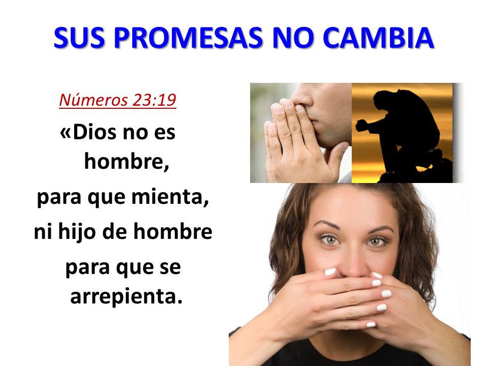 SUS PROMESAS NO CAMBIA «Dios no es hombre, para que mienta,