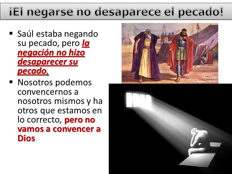 ¡El negarse no desaparece el pecado!