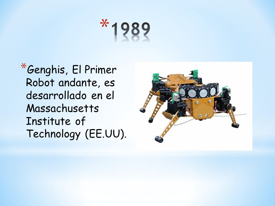 1989 Genghis, El Primer Robot andante, es desarrollado en el Massachusetts Institute of Technology (EE.UU).