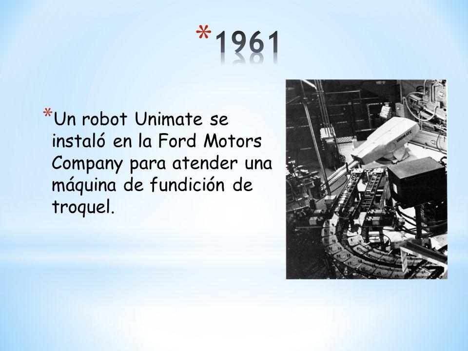 1961 Un robot Unimate se instaló en la Ford Motors Company para atender una máquina de fundición de troquel.
