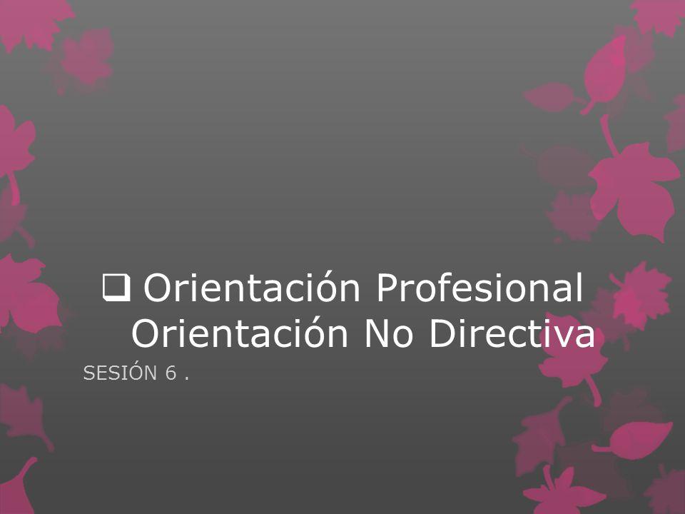 Orientación Profesional Orientación No Directiva