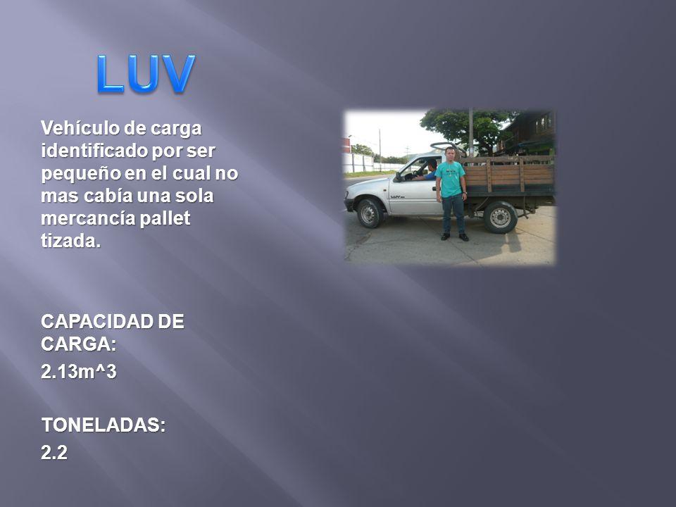LUV Vehículo de carga identificado por ser pequeño en el cual no mas cabía una sola mercancía pallet tizada.