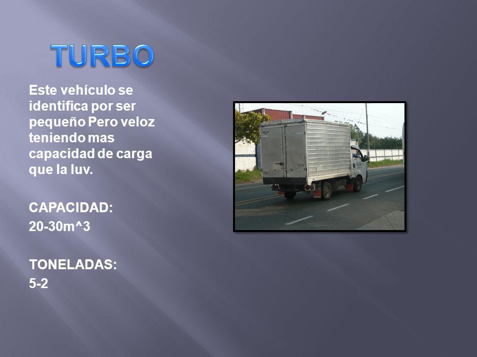 TURBO Este vehículo se identifica por ser pequeño Pero veloz teniendo mas capacidad de carga que la luv.