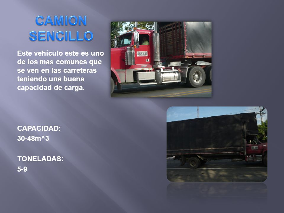 CAMION SENCILLO Este vehículo este es uno de los mas comunes que se ven en las carreteras teniendo una buena capacidad de carga.