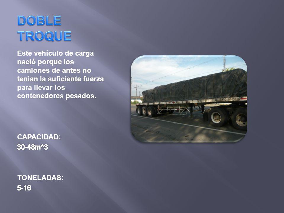 DOBLE TROQUE Este vehículo de carga nació porque los camiones de antes no tenían la suficiente fuerza para llevar los contenedores pesados.