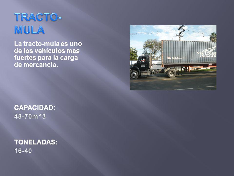 TRACTO-MULA La tracto-mula es uno de los vehículos mas fuertes para la carga de mercancía. CAPACIDAD: