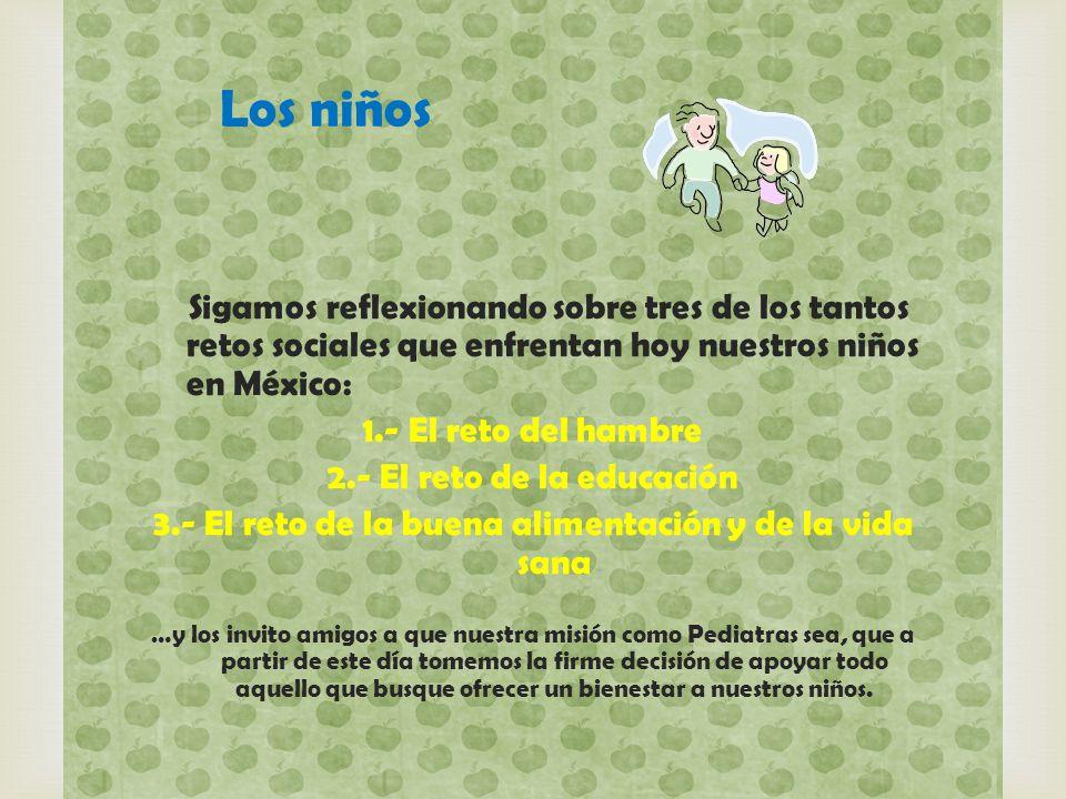 Los niños Sigamos reflexionando sobre tres de los tantos retos sociales que enfrentan hoy nuestros niños en México: