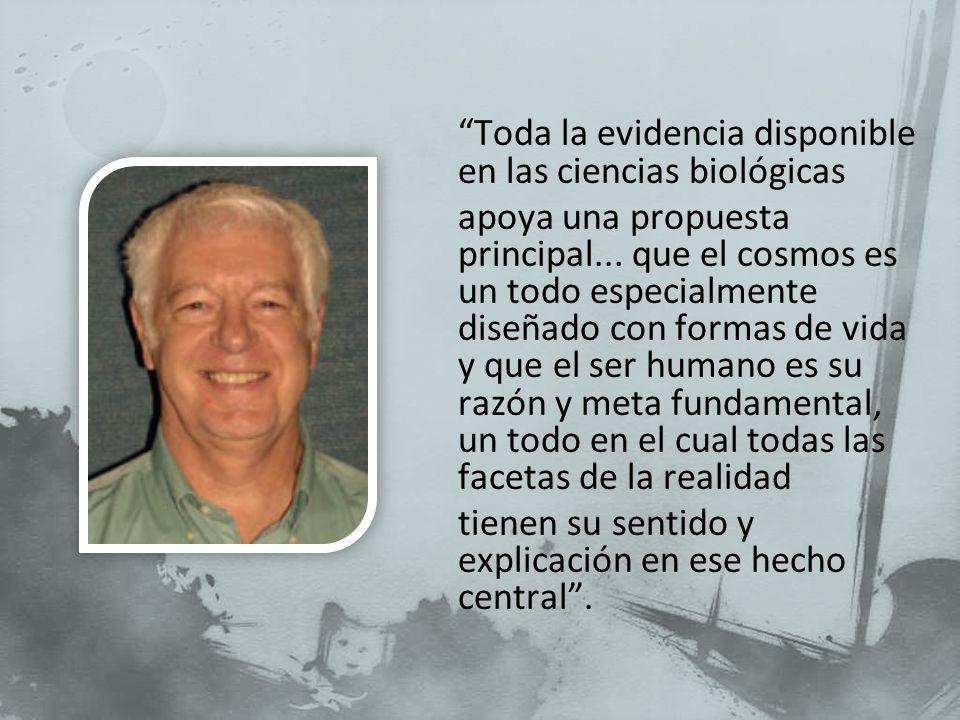 Toda la evidencia disponible en las ciencias biológicas apoya una propuesta principal...
