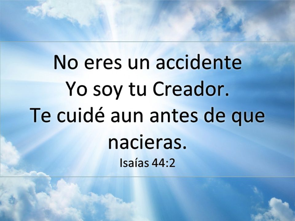 No eres un accidente Yo soy tu Creador