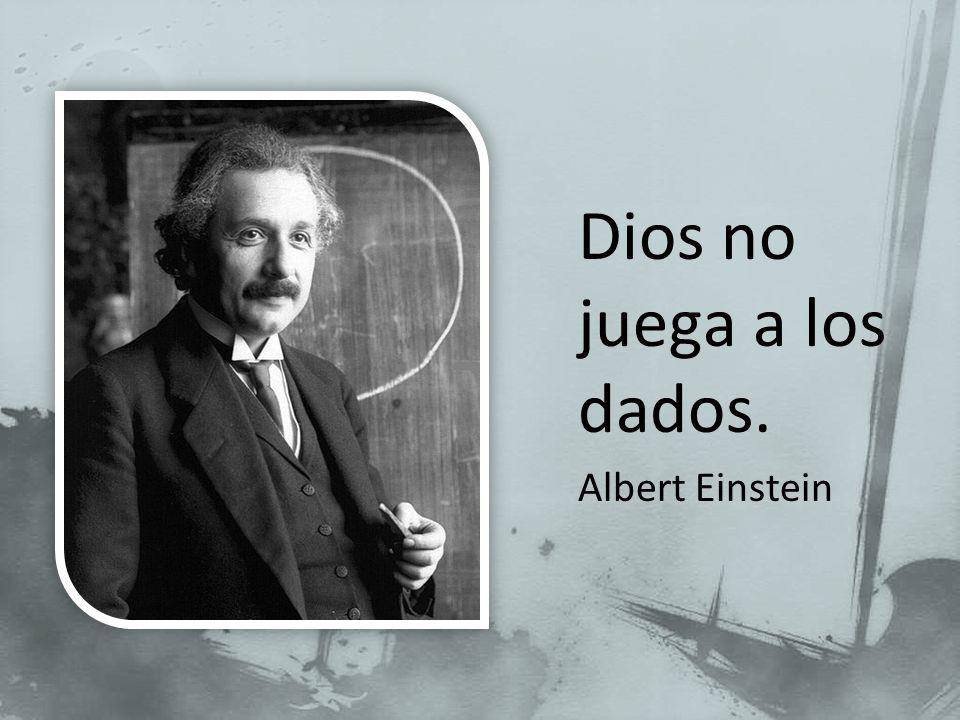 Dios no juega a los dados.
