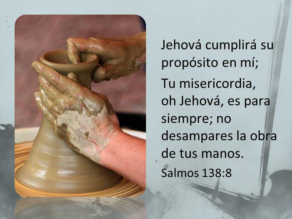 Jehová cumplirá su propósito en mí;