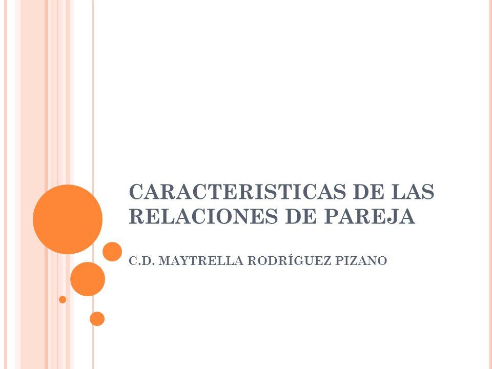 CARACTERISTICAS DE LAS RELACIONES DE PAREJA C. D