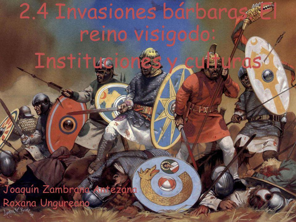 2.4 Invasiones bárbaras. El reino visigodo: Instituciones y culturas