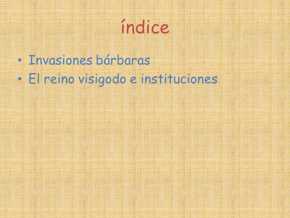 índice Invasiones bárbaras El reino visigodo e instituciones
