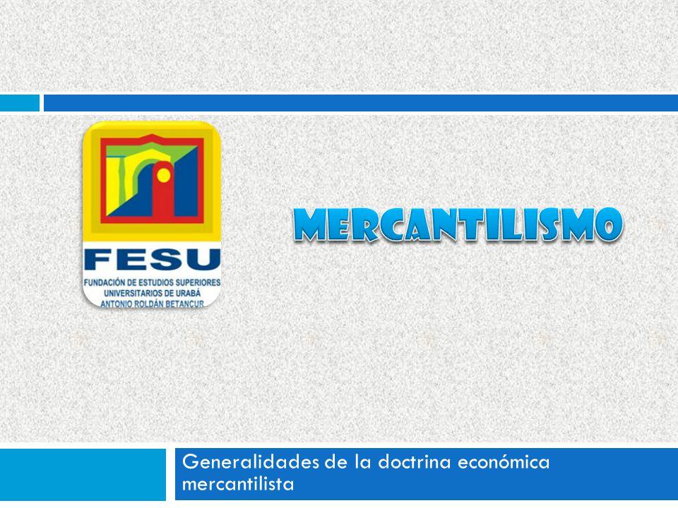 Generalidades de la doctrina económica mercantilista