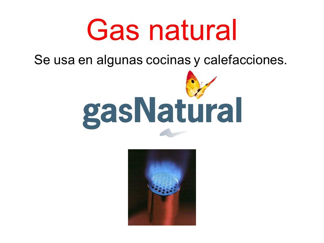 Se usa en algunas cocinas y calefacciones.