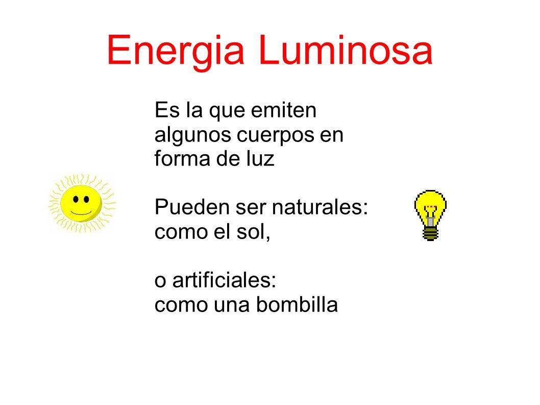 Energia Luminosa Es la que emiten algunos cuerpos en forma de luz