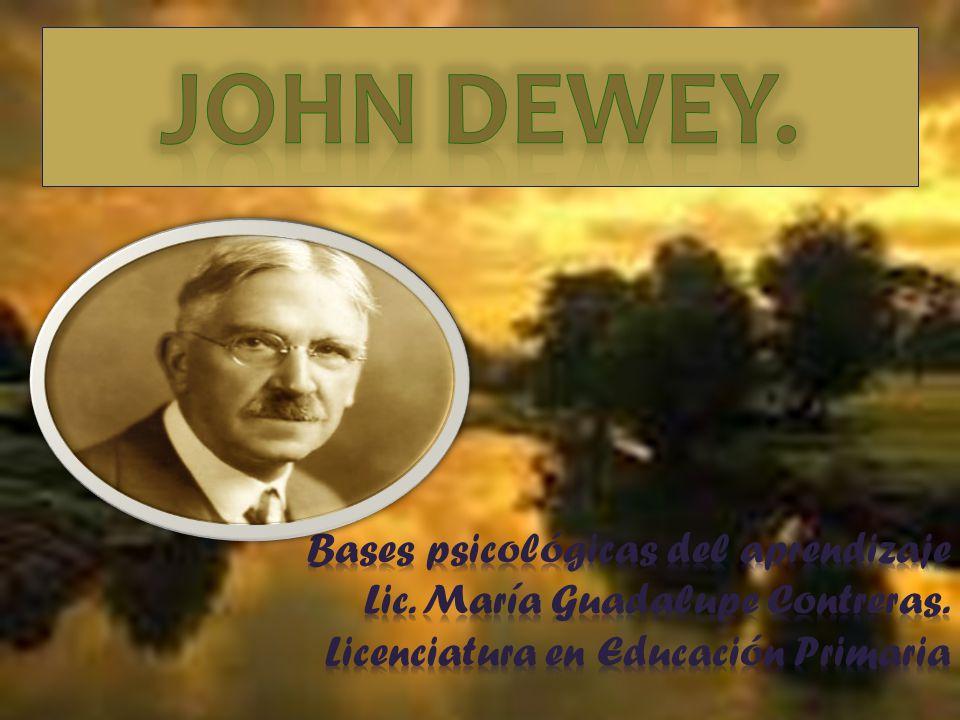 John Dewey. Bases psicológicas del aprendizaje Lic.