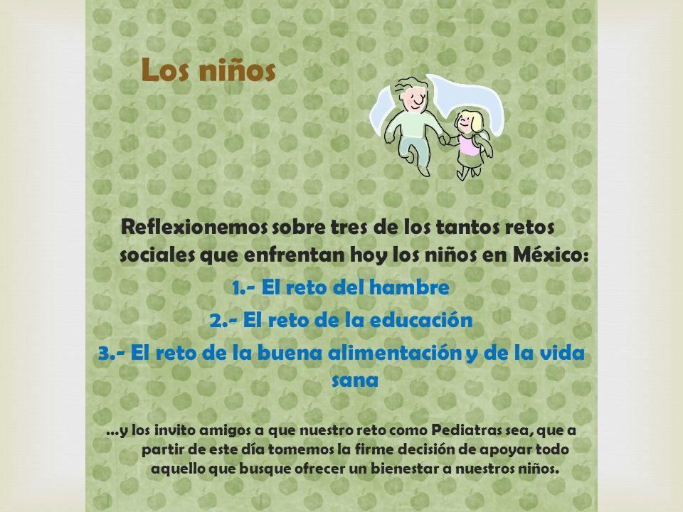 Los niños Reflexionemos sobre tres de los tantos retos sociales que enfrentan hoy los niños en México:
