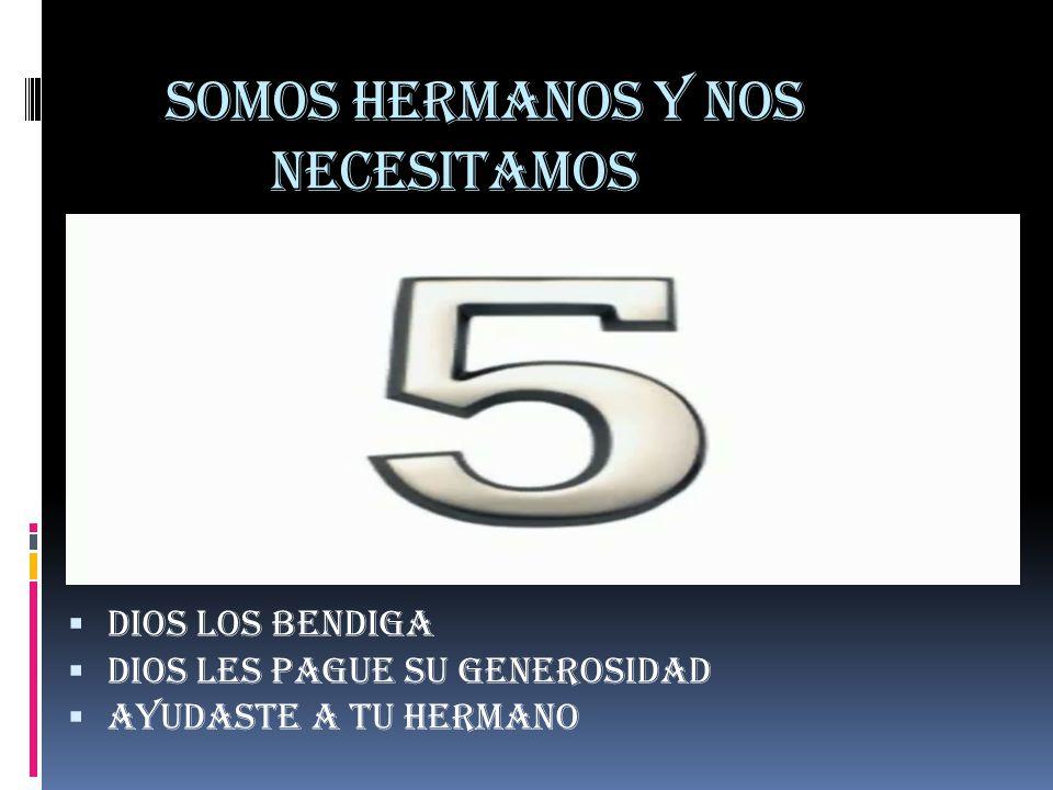 SOMOS HERMANOS Y NOS NECESITAMOS