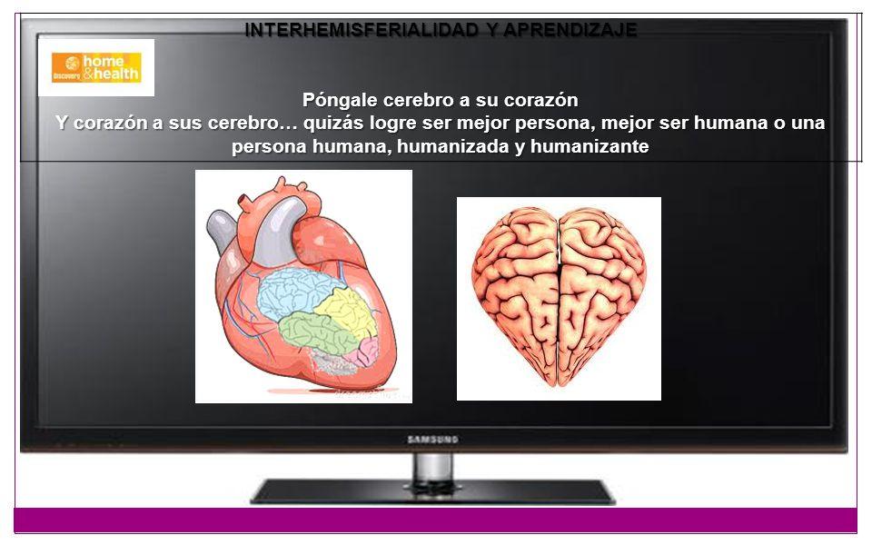 INTERHEMISFERIALIDAD Y APRENDIZAJE Póngale cerebro a su corazón