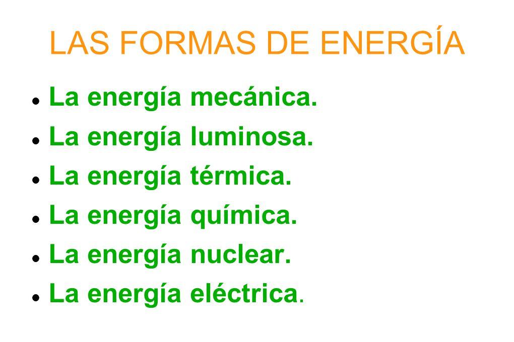 LAS FORMAS DE ENERGÍA La energía mecánica. La energía luminosa.