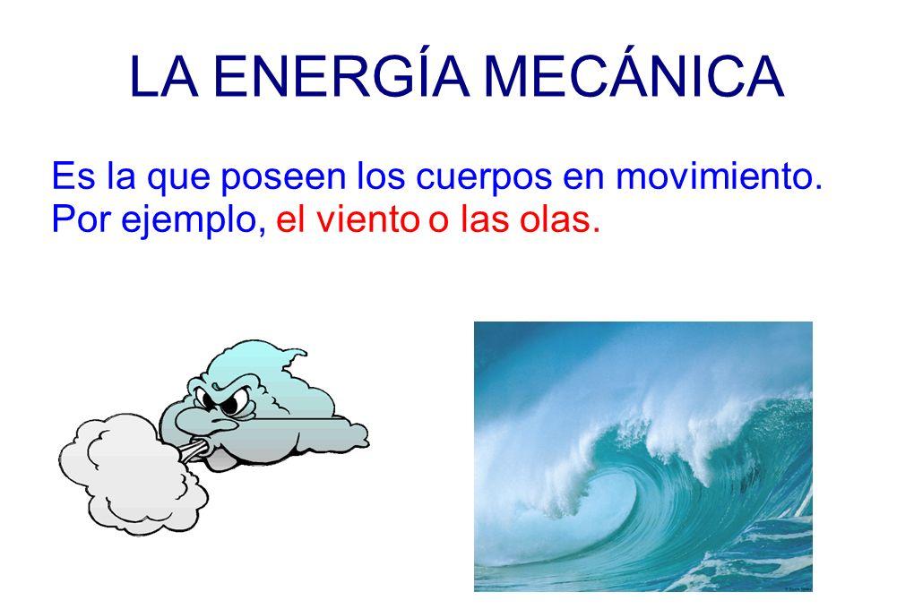 LA ENERGÍA MECÁNICA Es la que poseen los cuerpos en movimiento.