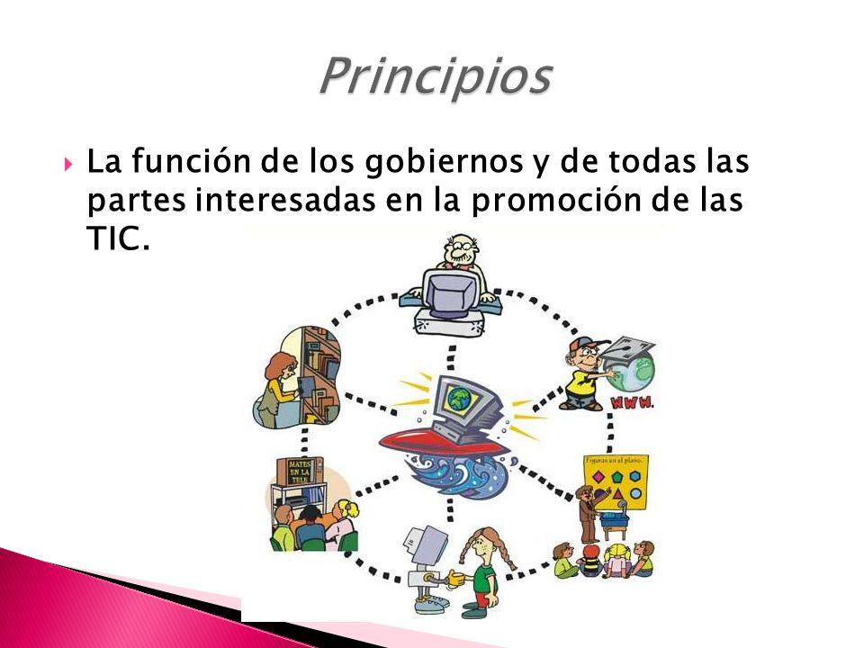 Principios La función de los gobiernos y de todas las partes interesadas en la promoción de las TIC.