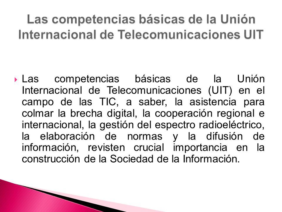 Las competencias básicas de la Unión Internacional de Telecomunicaciones UIT