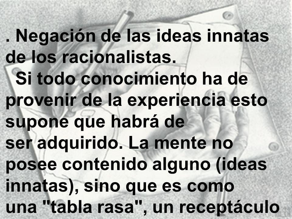 . Negación de las ideas innatas de los racionalistas.