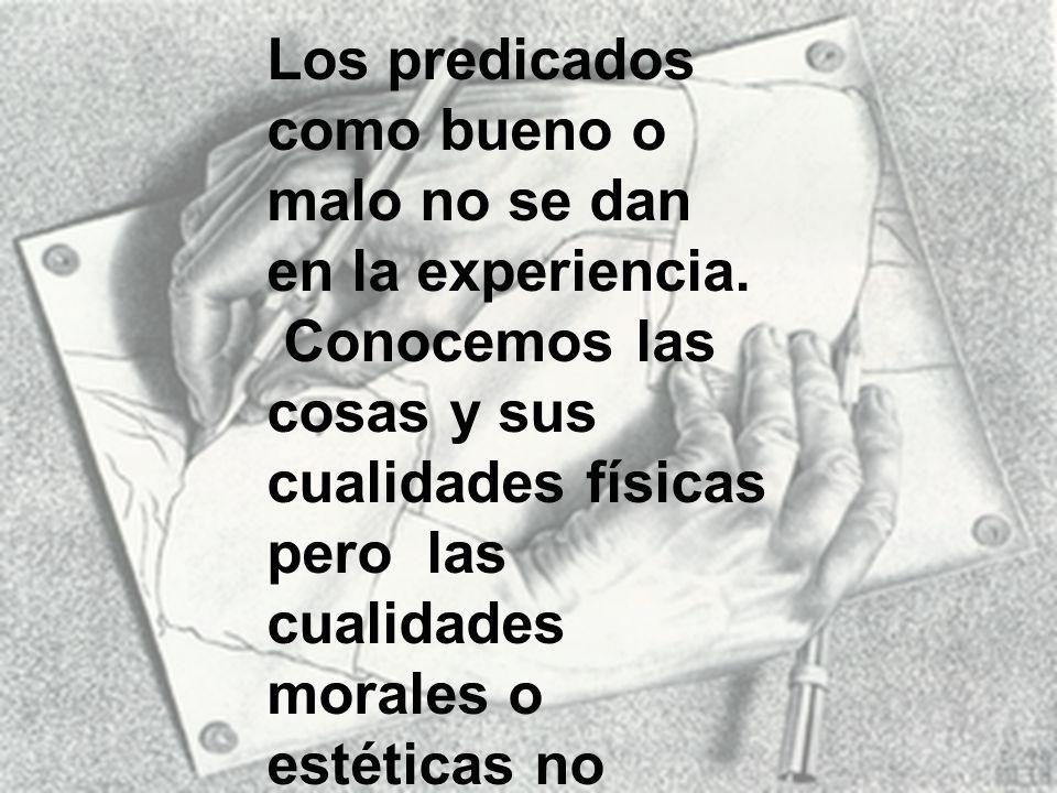 Los predicados como bueno o malo no se dan en la experiencia.