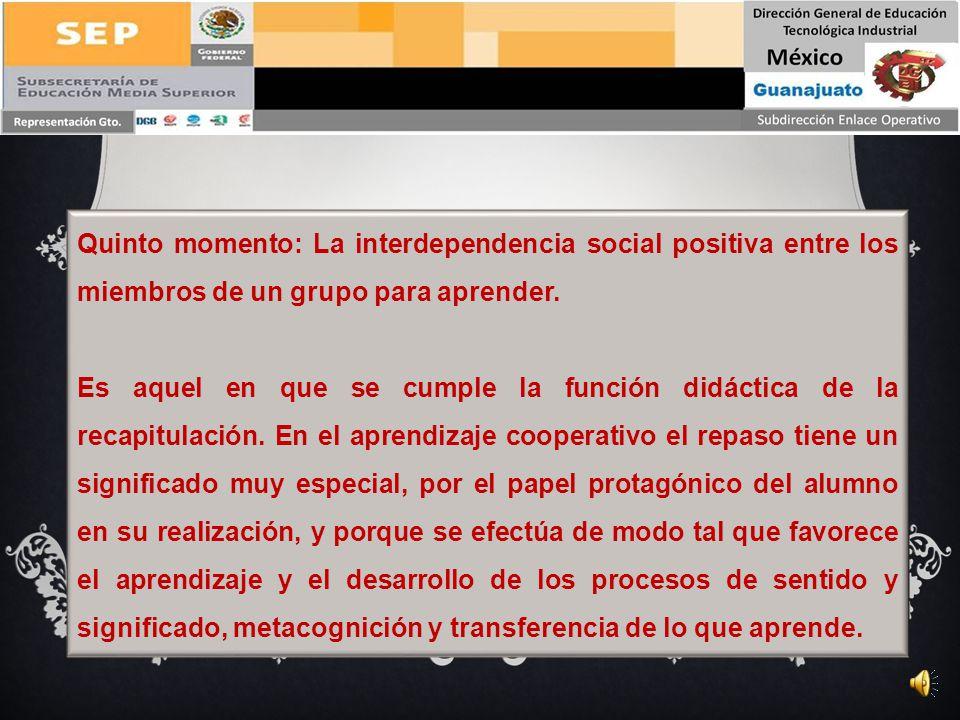 Quinto momento: La interdependencia social positiva entre los miembros de un grupo para aprender.