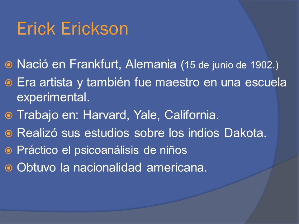 Erick Erickson Nació en Frankfurt, Alemania (15 de junio de 1902.)