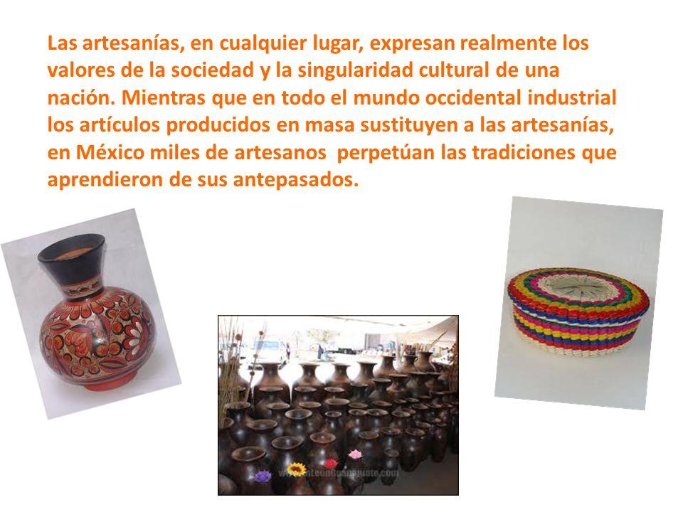 Las artesanías, en cualquier lugar, expresan realmente los valores de la sociedad y la singularidad cultural de una nación.