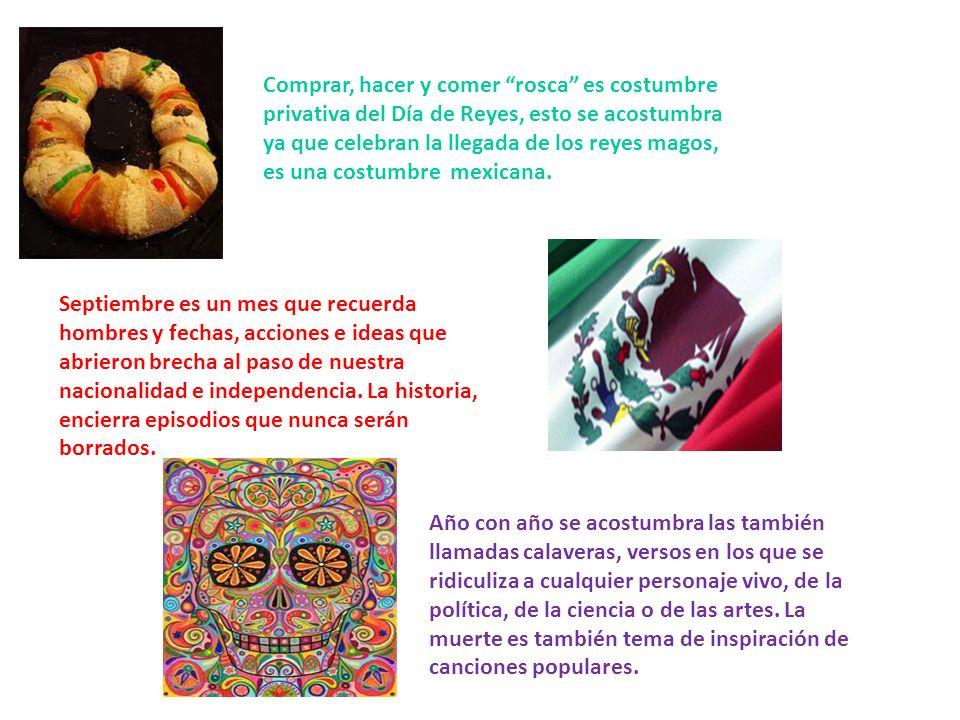 Comprar, hacer y comer rosca es costumbre privativa del Día de Reyes, esto se acostumbra ya que celebran la llegada de los reyes magos, es una costumbre mexicana.