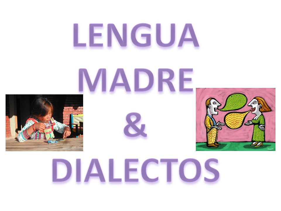 LENGUA MADRE & DIALECTOS