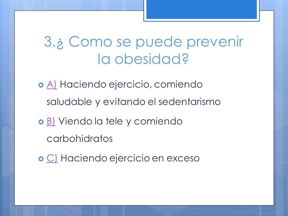 3.¿ Como se puede prevenir la obesidad