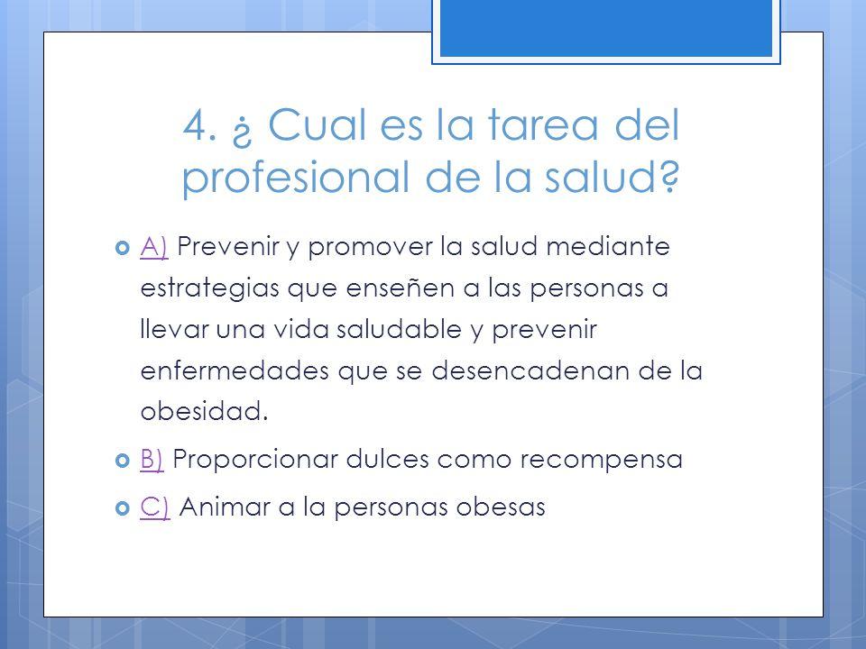 4. ¿ Cual es la tarea del profesional de la salud