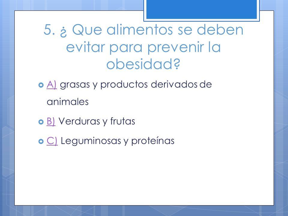 5. ¿ Que alimentos se deben evitar para prevenir la obesidad