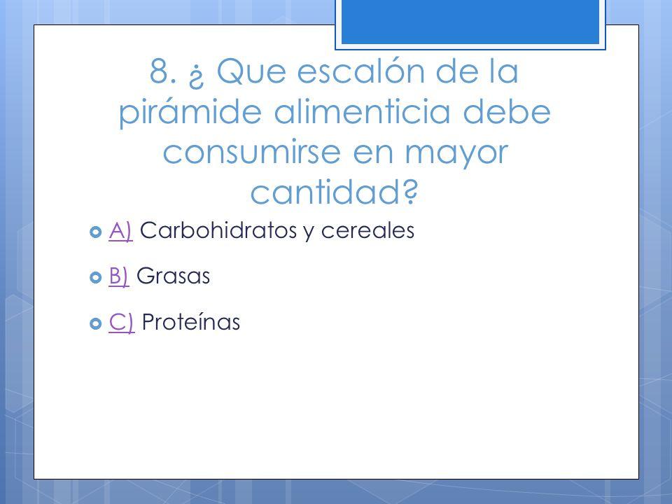 8. ¿ Que escalón de la pirámide alimenticia debe consumirse en mayor cantidad