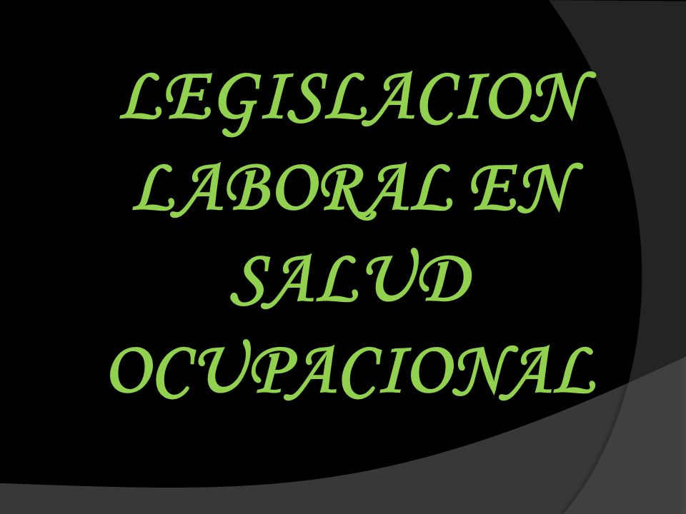LEGISLACION LABORAL EN SALUD OCUPACIONAL
