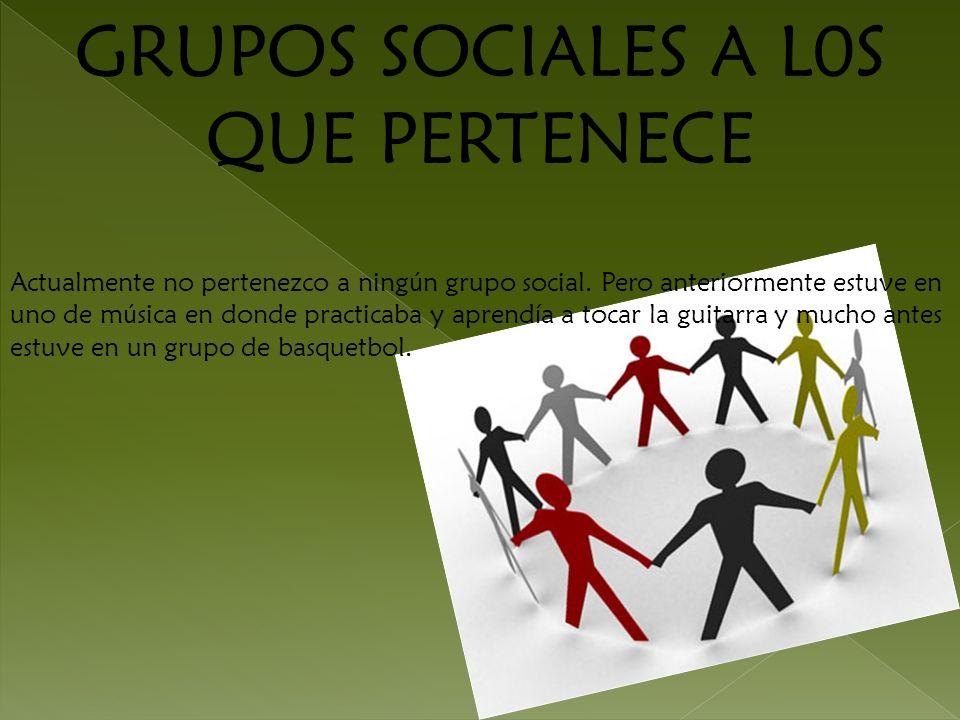GRUPOS SOCIALES A L0S QUE PERTENECE