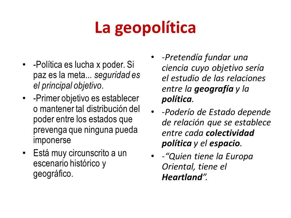 La geopolítica -Política es lucha x poder. Si paz es la meta... seguridad es el principal objetivo.