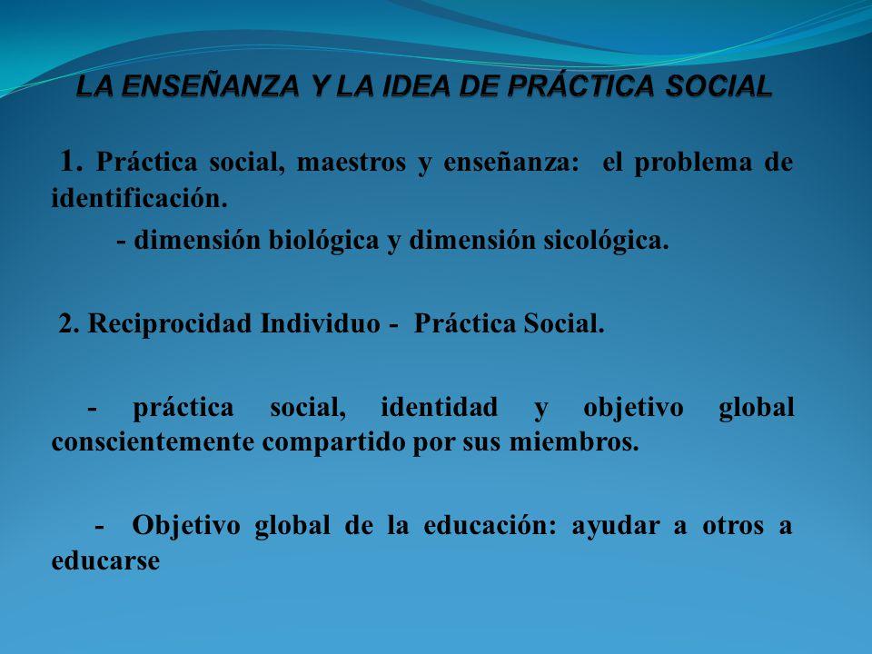 LA ENSEÑANZA Y LA IDEA DE PRÁCTICA SOCIAL