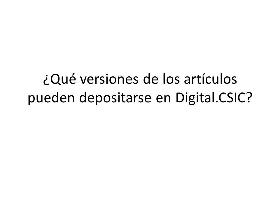 ¿Qué versiones de los artículos pueden depositarse en Digital.CSIC