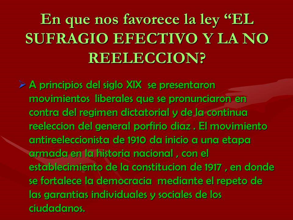 En que nos favorece la ley EL SUFRAGIO EFECTIVO Y LA NO REELECCION