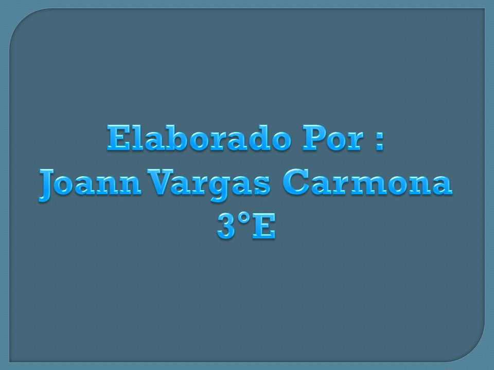 Elaborado Por : Joann Vargas Carmona 3°E