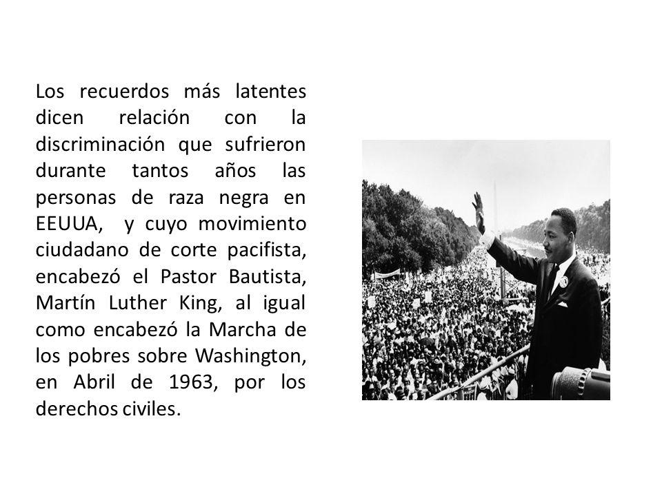 Los recuerdos más latentes dicen relación con la discriminación que sufrieron durante tantos años las personas de raza negra en EEUUA, y cuyo movimiento ciudadano de corte pacifista, encabezó el Pastor Bautista, Martín Luther King, al igual como encabezó la Marcha de los pobres sobre Washington, en Abril de 1963, por los derechos civiles.