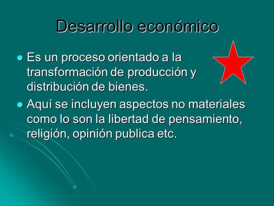 Desarrollo económico Es un proceso orientado a la transformación de producción y distribución de bienes.